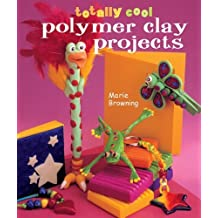 Totally Cool Polymer Clay Projects by Marie Browning (2005-08-01)