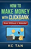 How To Make Money With ClickBank (Even Without A Website): Edited for 2017!