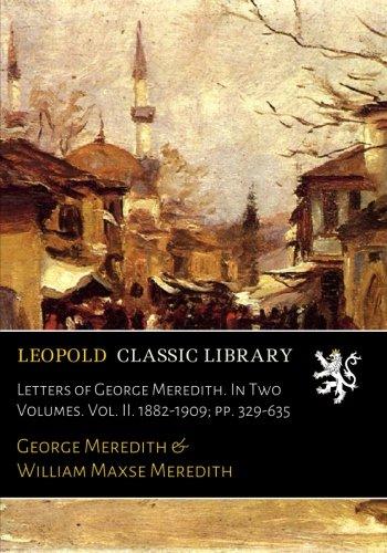 Letters of George Meredith. In Two Volumes. Vol. II. 1882-1909; pp. 329-635 por George Meredith