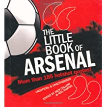 The Little Book of Arsenal: More Than 185 Hotshot Quotes!