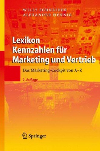 Lexikon Kennzahlen für Marketing und Vertrieb: Das Marketing-Cockpit von A - Z