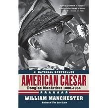 American Caesar: Douglas MacArthur 1880-1964: Douglas MacArthur 1880-1964 (English Edition)
