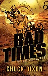 Bad Times: Book One: Cannibal Gold by MR Chuck Dixon (November 20,2013)