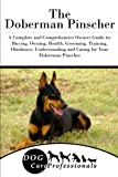 The Doberman Pinscher: A Complete and Comprehensive Owners Guide To: Buying, Owning, Health, Grooming, Training, Obedience, Understanding and Caring ... to Caring for a Dog from a Puppy to Old Age)