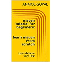 maven tutorial for beginners:learn maven from scratch: Learn Maven very Fast (English Edition)