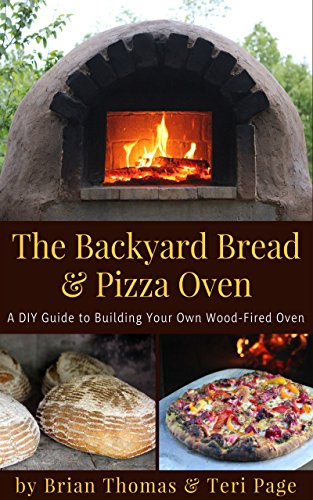 The Backyard Bread Pizza Oven A Diy Guide To Building