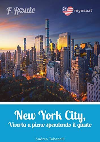New York City: viverla a pieno spendendo il giusto: Una guida di viaggio per pianificare al meglio la visita di New York City (F Route) (Italian Edition)