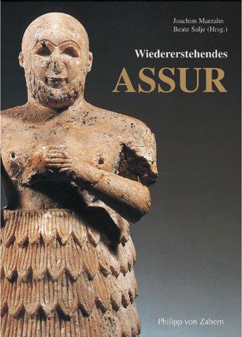 Wiedererstehendes Assur: 100 Jahre deutsche Ausgrabungen in Assyrien. Katalog-Handbuch zur Ausstellung im Vorderasiatischen Museum Berlin, 23.10.2003-25.4.2004