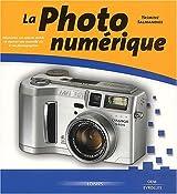 La photo numérique. De la découverte à la maîtrise