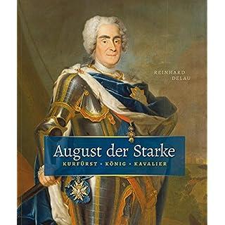 August der Starke: Kurfürst, König, Kavalier