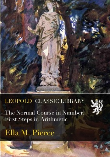 The Normal Course in Number. First Steps in Arithmetic por Ella M. Pierce