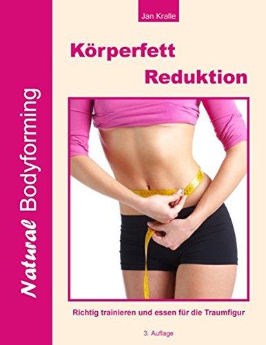 Körperfettreduktion: Richtig trainieren und essen für die Traumfigur (Reduzieren Körperfett)