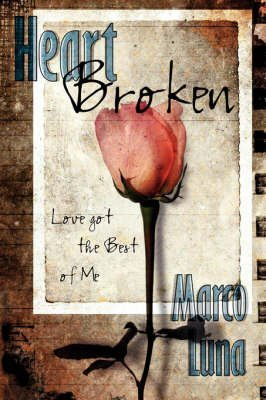 [(Heart Broken : Love Got the Best of Me)] [By (author) Marco Luna] published on (July, 2007)