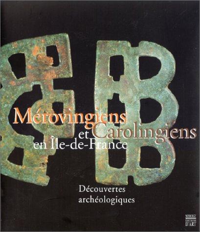 Mérovingiens et Carolingiens en Île-de-France : Découvertes archéologiques par Collectif
