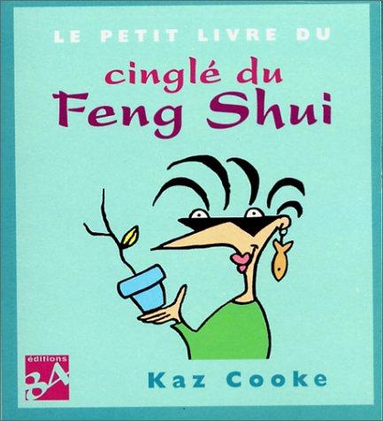 Le Petit Livre du cinglé du feng shui par Kaz Cooke