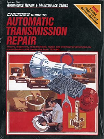 Chilton's Guide to Automatic Transmission Repair: American Car Transmissions and Transaxles (Chilton Automobile Repair &