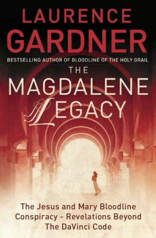 The Magdalene Legacy: The Jesus and Mary Bloodline Conspiracy - Revelations Beyond The Da Vinci Code  by  Laurence Gardner