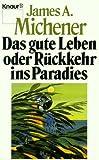 Das gute Leben oder Rückkehr ins Paradies - James A. Michener