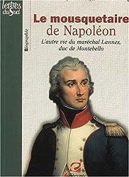 Le mousquetaire de Napoléon. L'autre vie du maréchal Lannes du de Montebello