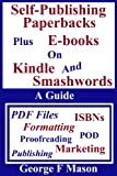 Self-Publishing Paperbacks: plus E-books on Kindle and Smashwords by George F Mason