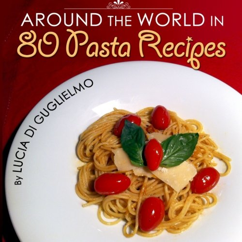 Around the World in 80 Pasta Recipes (Around the World in 80 Recipes, Band 1)