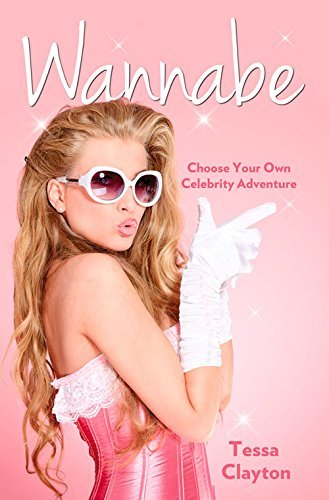 Wannabe: Choose Your Own Celebrity Adventure by Tessa Clayton (2015-04-02)