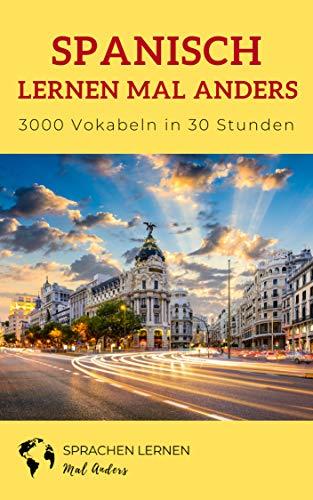 Spanisch lernen mal anders - 3000 Vokabeln in 30 Stunden: Systematisches Merken von 3000 spanischen Vokabeln mit innovativen Gedächtnistechniken