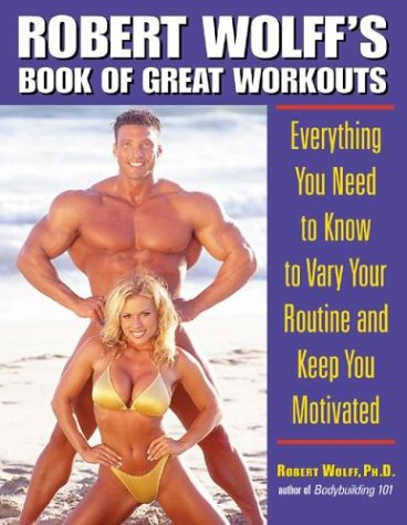 Robert Wolff's Book of Great Workouts: Everything You Need to Know to Vary Your Routine and Keep You Motivated por Robert Wolff