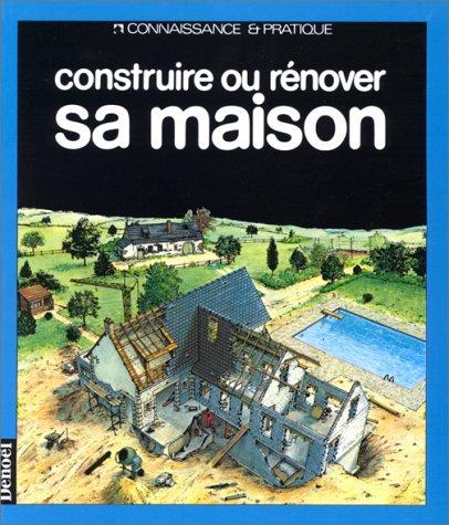 Construire ou rénover sa maison par Collectif