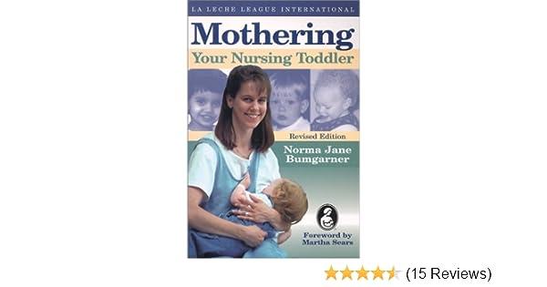 e1c7f31e00d35 Mothering Your Nursing Toddler: Amazon.co.uk: Norma Jane Bumgarner:  9780912500522: Books