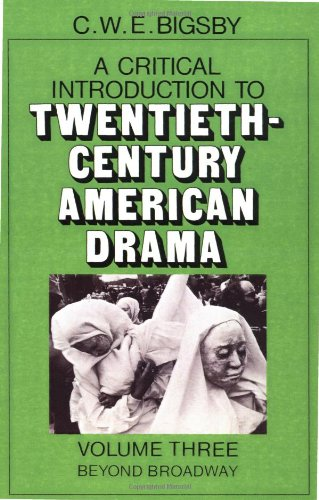 A Critical Introduction to Twentieth-Century American Drama: Volume 3, Beyond Broadway Paperback: Beyond Broadway v. 3