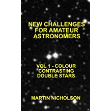 COLOUR CONTRASTING DOUBLE STARS (NEW CHALLENGES FOR AMATEUR ASTRONOMERS Book 1)