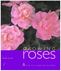 Growing Roses: The Complete Book for Rose Lovers - Growing, Arranging and Creative Crafts with Fresh and Dried Flowers