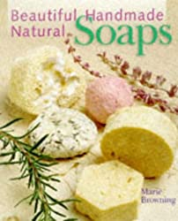 Beautiful Handmade Natural Soaps: Practical Ways to Make Hand-Milled Soap and Bath Essentials : Included-- Charming Ways to Wrap, Label & Present Your Creations As Gifts