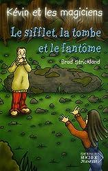 Kévin et les magiciens, Tome 10 : Le Sifflet, la Tombe et le Fantôme