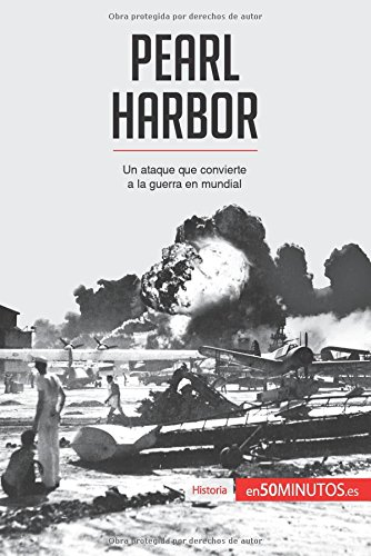 Pearl Harbor: Un ataque que convierte a la guerra en mundial