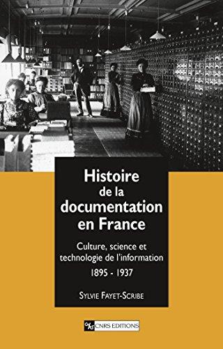 Histoire de la documentation en France: Culture, science et technologie de l'information, 1895-1937 par Sylvie Fayet-Scribe