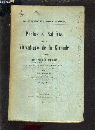 PROFITS ET SALAIRES DANS LA VITICULTURE DE LA GIRONDE - THESE POUR LE DOCTORAT SCIENCES PO ET ECO SOUTENUE DEVANT LA FACULTE DE DROIT DE BORDEAUX LE LUNDI 27 JUIN 1921 .