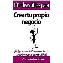 101 ideas útiles para... Crear tu propio negocio: ¡El gran cuadro para montar tu propio negocio con facilidad!