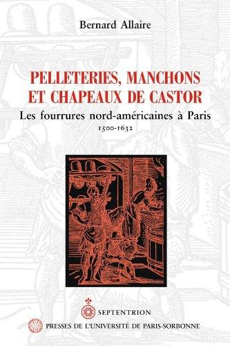 pelleteries, manchons et chapeaux de castor : les fourrures nord-américaines à Paris 1500-1632
