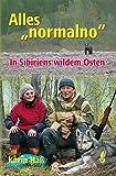 Alles normalno: In Sibiriens wildem Osten -