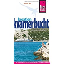 Kroatien: Kvarner Bucht: Handbuch für individuelles Entdecken: Reiseführer für individuelles Entdecken