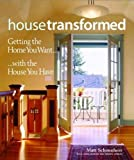 House Transformed: Getting the Home You Want with the House You Have by Matthew Schoenherr (2005-03-01)