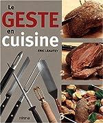 Le Geste en cuisine de Eric Léautey