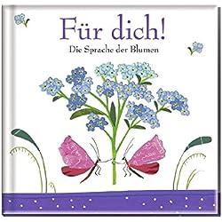 Für dich !: Die Sprache der Blumen