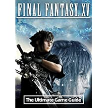 Final Fantasy XV: The Ultimate Guide: An Unofficial Guide (English Edition)