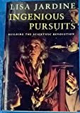 Ingenious Pursuits : Building The Scientific Revolution : :