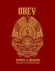 Obey: Supply & Demand : The Art of Shepard Fairey