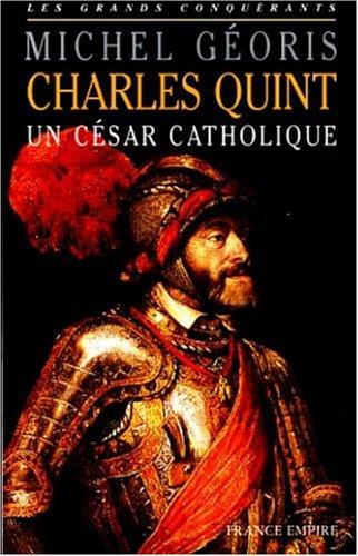CHARLES QUINT. Un César catholique
