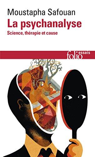 La psychanalyse: Science, thérapie et cause